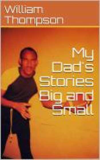 My Dad's Stories Big and Small