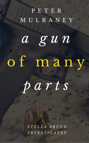 A Gun of Many Parts: Stella Bruno Investigates