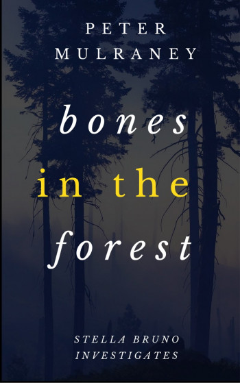 Bones in the Forest: Stella Bruno Investigates