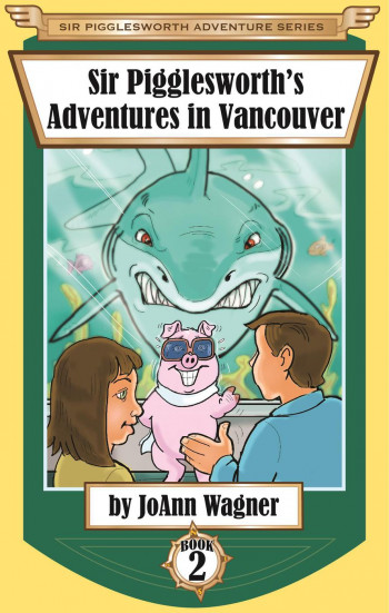 Sir Pigglesworth's Adventures in Vancouver (Sir Pigglesworth Adventure Series, #2)