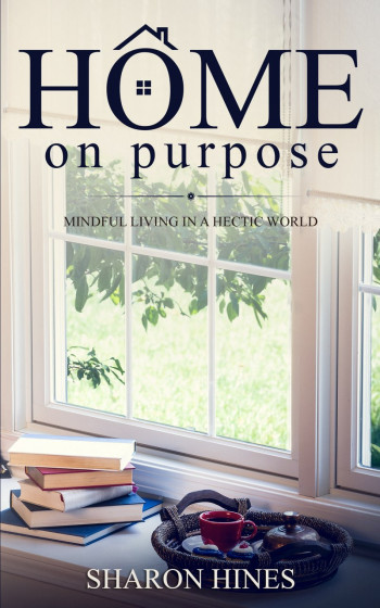 Home on Purpose: Mindful Living in a Hectic World