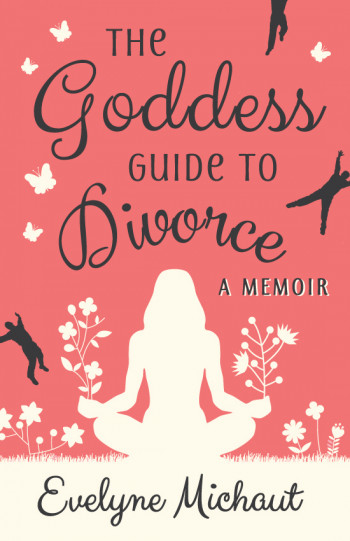 The Goddess Guide to Divorce: A Memoir