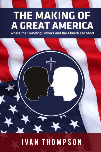 The Making of a Great America Where the Church and the Founding Fathers Fell Short