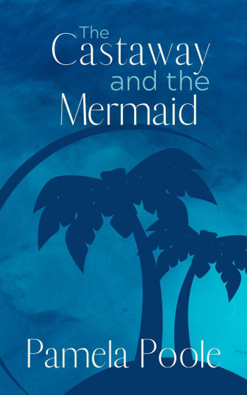 The Castaway and the Mermaid (Painter Place Legends, #3)