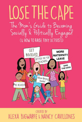 Lose the Cape 4: The Mom's Guide to Becoming Socially & Politically Engaged