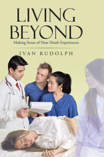 Living Beyond: Making Sense of Near Death Experiences
