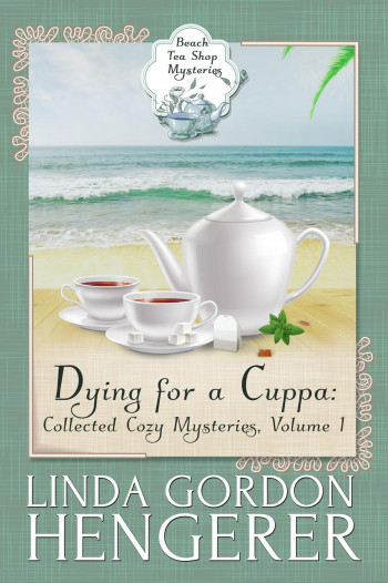 Dying for a Cuppa: Collected Cozy Mysteries (Beach Tea Shop Mysteries, #1)