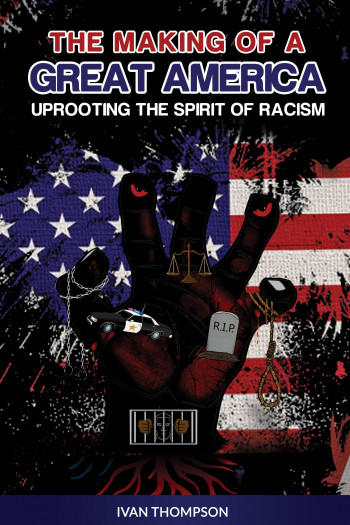 The Making of A Great America Uprooting the Spirit of Racism