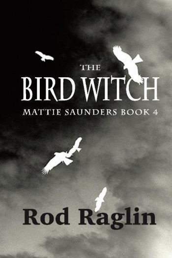 The Bird Witch - Mattie Saunders Series Book 4